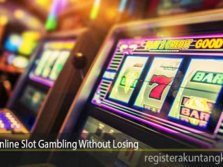 Play Online Slot Gambling Without Losing